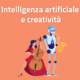 tecnologia creativa intelligenza artificiale